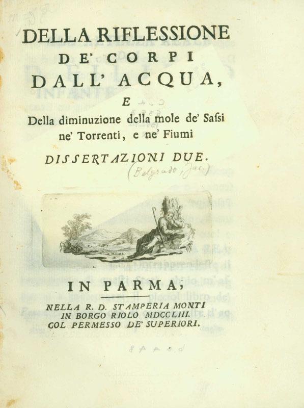 Della riflessione de' corpi dall'acqua, e Della diminuzione della mole de' sassi ne' torrenti, e ne' fiumi: dissertazioni due