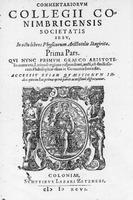 Commentari Collegii Conimbricencis Societatis Iesu, in quatuor libros De coelo, Meterologicos & Parua naturalia, Aristotelis Stagiritae... (Cologne, 1596)